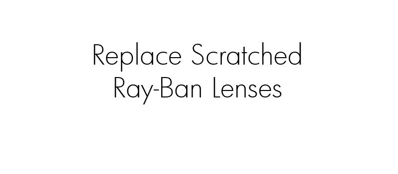 Replace Scratched Ray-Ban Lenses