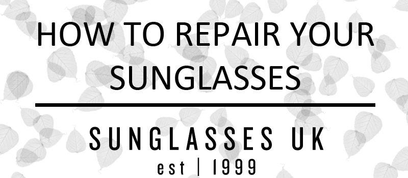 How To Repair Your Sunglasses