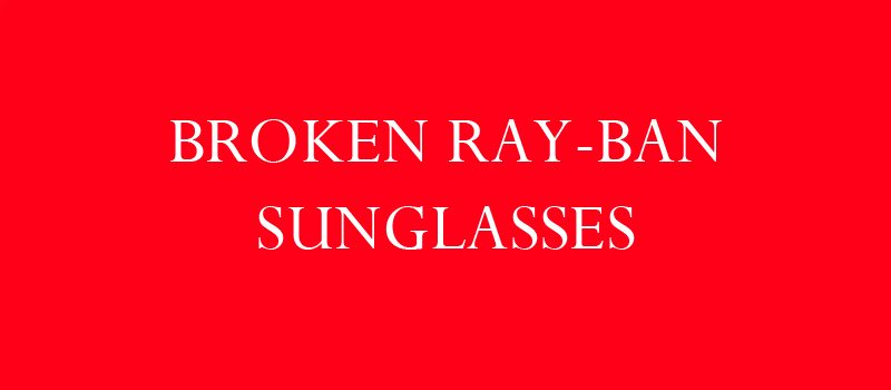 broken ray-ban sunglasses