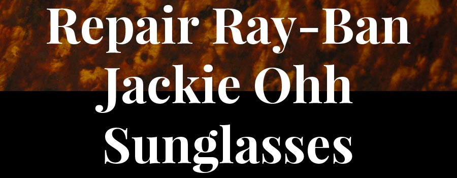 Repair Ray-Ban Jackie Ohh Sunglasses