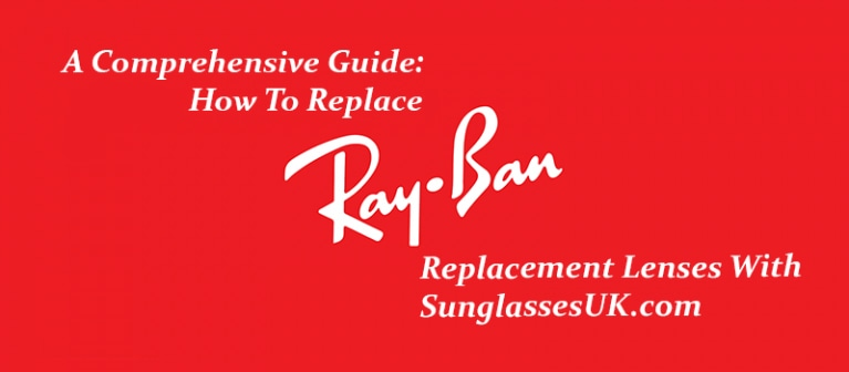 a comprehensive guide how to replace ray-ban replacement lenses