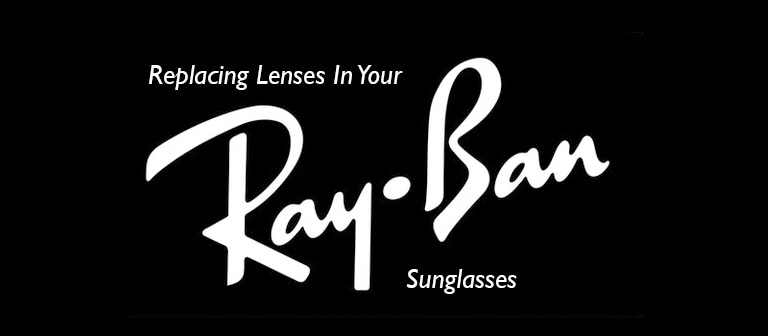 Replacing Lenses In Your Ray-Ban Sunglasses